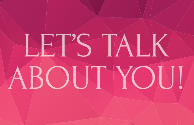 Let's Talk About You!
